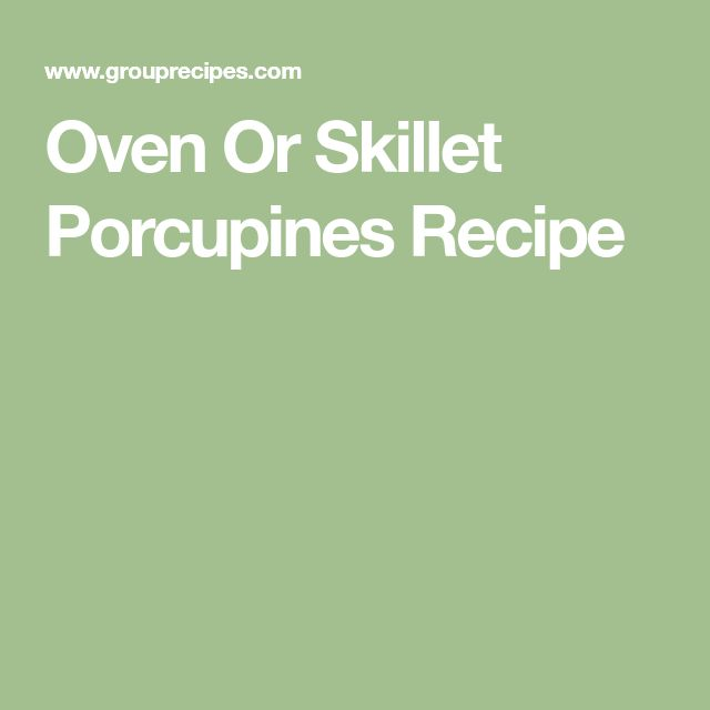 Oven Or Skillet Porcupines Recipe