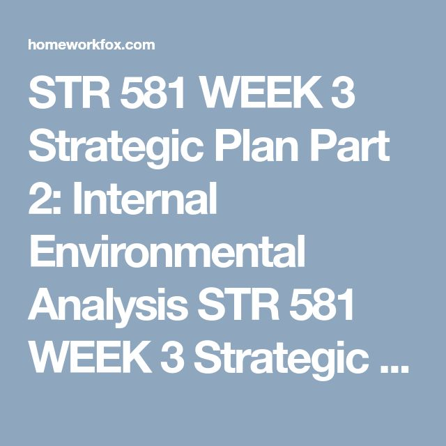 str 581 week 3 external and View notes - str 581 week 3 team external and internal environmental analysis from str 581 at university of phoenix running head: external and internal environmental analysis perform an external and  team b will be identifying and analyzing the external environmental factor in the remote, industry,.