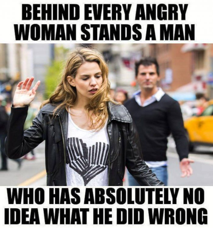 Behind every angry woman stands a man meme