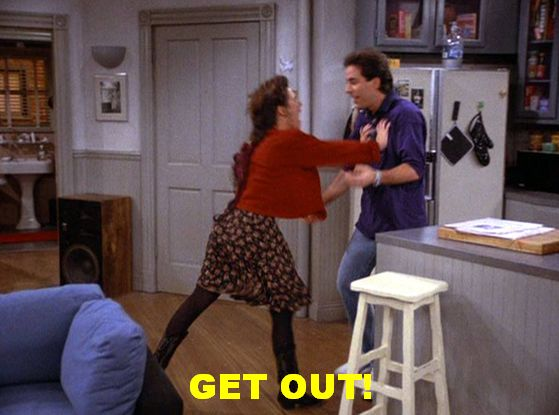 Seinfeld quote - Elaine: 'Get Out' (her signature response & push)