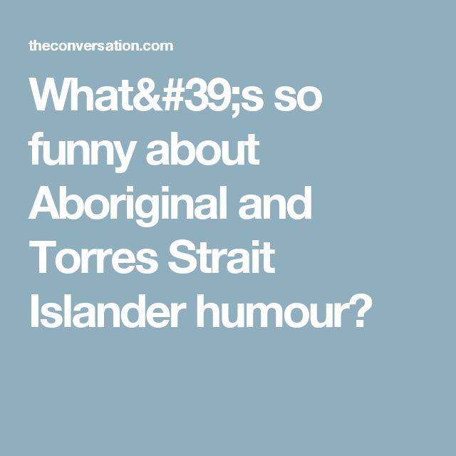 What's so funny about Aboriginal and Torres Strait Islander humour?