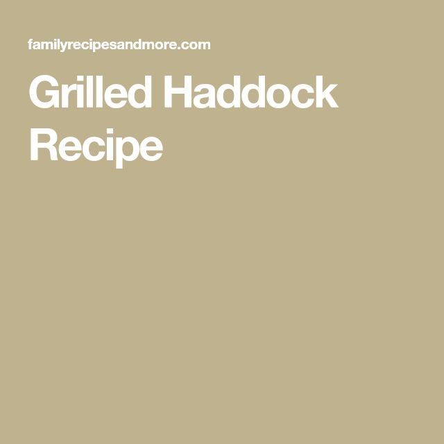 Grilled Haddock Recipe
