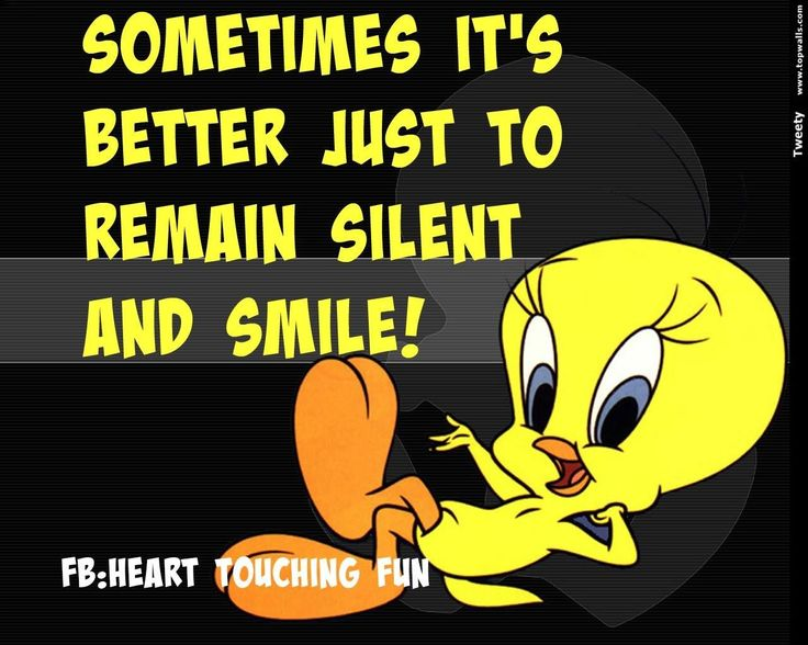 reanain silent and smile funny quotes quote funny quote funny quotes tweety bird funny sayings looney toons tweety humor