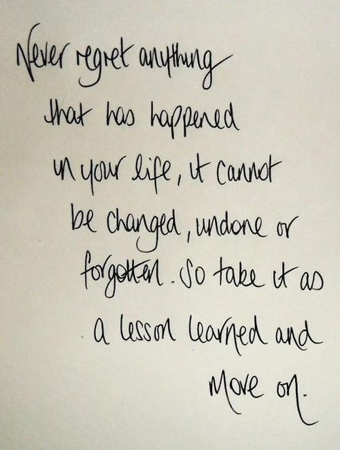 Life's Lesson ... Never regret anything that has happened in your life,