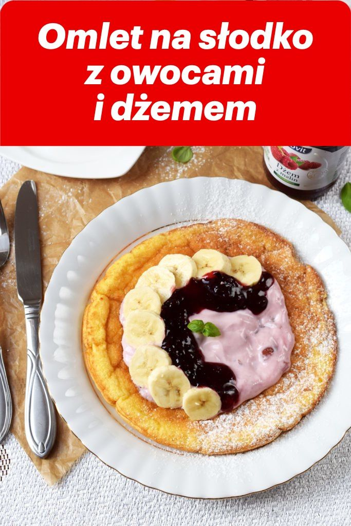 Omlet Na Slodko Z Owocami I Dzemem Food Breakfast Oatmeal