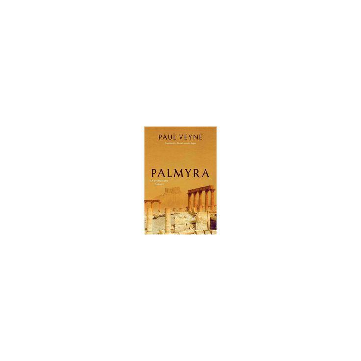 Palmyra : An Irreplaceable Treasure (Hardcover) (Paul Veyne)