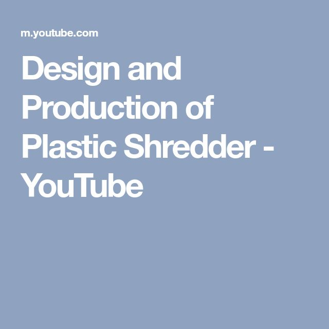 Design and Production of Plastic Shredder - YouTube
