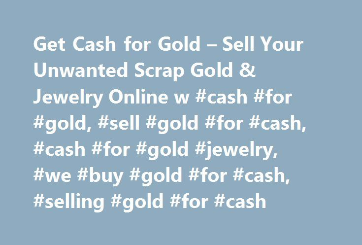Get Cash for Gold – Sell Your Unwanted Scrap Gold & Jewelry Online w #cash #for #gold, #sell #gold #for #cash, #cash #for #gold #jewelry, #we #buy #gold #for #cash, #selling #gold #for #cash http://hong-kong.remmont.com/get-cash-for-gold-sell-your-unwanted-scrap-gold-jewelry-online-w-cash-for-gold-sell-gold-for-cash-cash-for-gold-jewelry-we-buy-gold-for-cash-selling-gold-for-cash/  # We work hard to earn your trust Why Choose GoldFellow ® ? Selling gold online requires trust. At GoldFellow®…