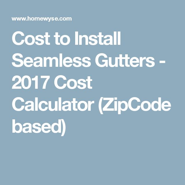 Cost to Install Seamless Gutters - 2017 Cost Calculator (ZipCode based)