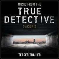 Music from the True Detective Season 2 Teaser Trailer — L'Orchestra Cinematique, T-Bone Burnett, Lera Lynn, Rosanne Cash