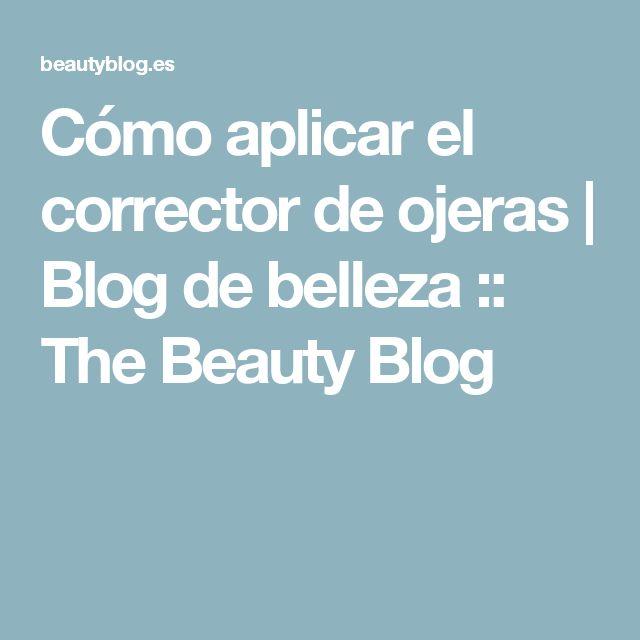 Cómo aplicar el corrector de ojeras | Blog de belleza :: The Beauty Blog