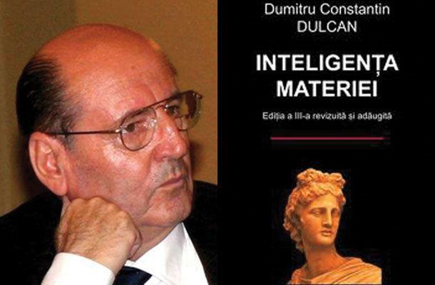 """""""Inteligenţa materiei"""" de Dr. Dumitru Constantin Dulcan, cartea care a bulversat lumea ştiinţifică românească"""
