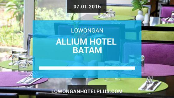 Lowongan Kerja Hotel Allium Batam