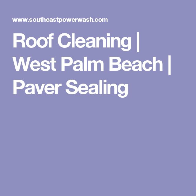 Roof Cleaning | West Palm Beach | Paver Sealing