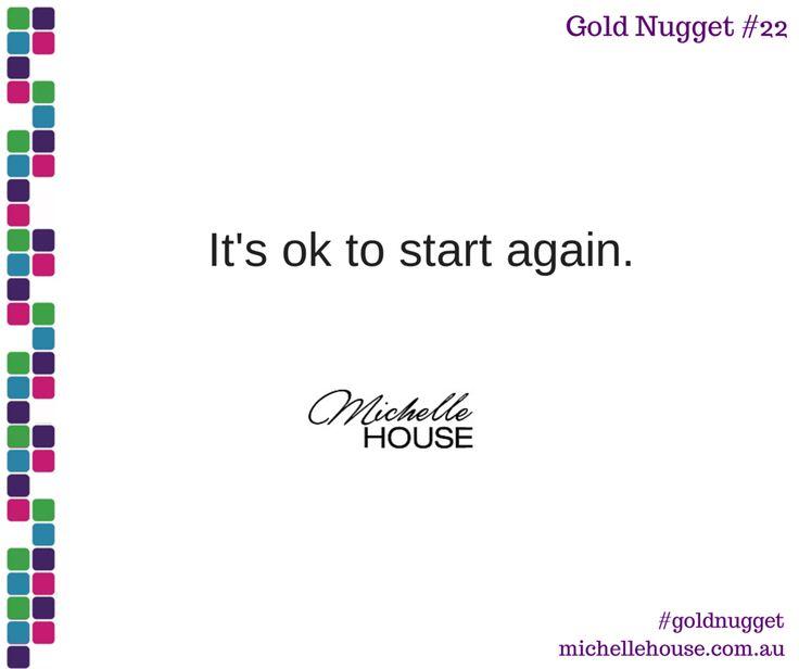 It's OK to start again.