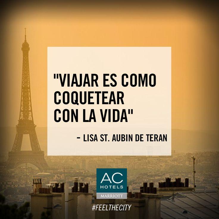 """""""Viajar es como coquetear con la vida"""" (Lisa St. Aubrin de Teran)"""