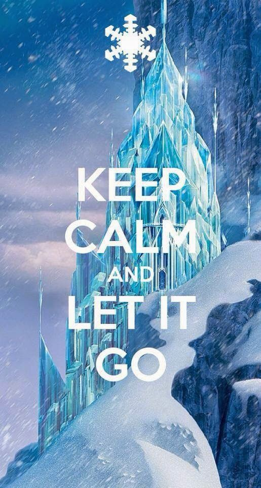 Keep Calm and Let It Go Keep Calm Quotes I need to let a lot of things go but I just cant