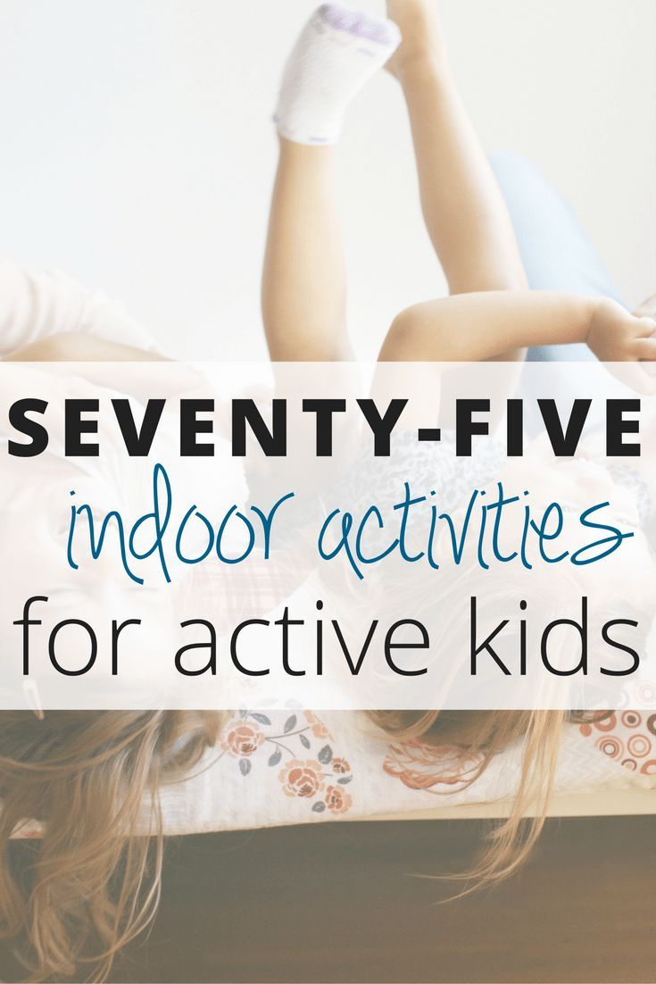 75 Easy & Fun Indoor Activities for High Energy Kids