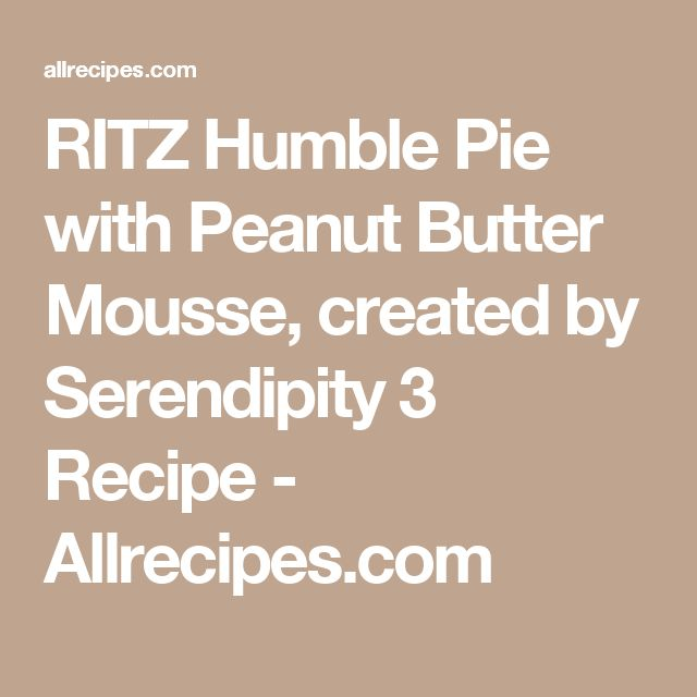 RITZ Humble Pie with Peanut Butter Mousse, created by Serendipity 3 Recipe - Allrecipes.com
