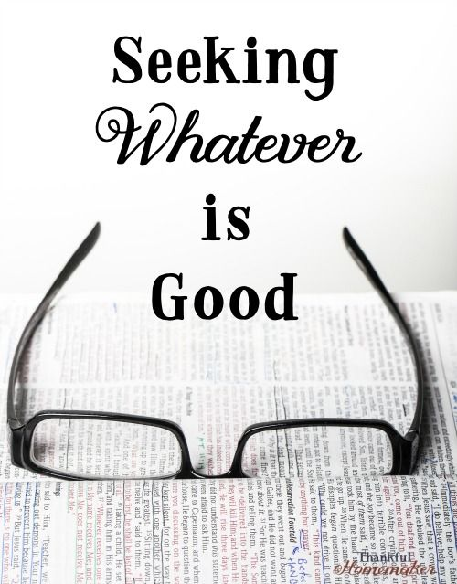 Seeking Whatever is Good | Family - For Moms | Grace christian