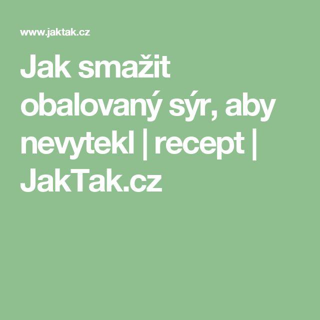 Jak smažit obalovaný sýr, aby nevytekl   recept   JakTak.cz