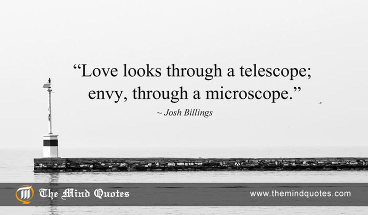 "themindquotes.com : Josh Billings Quotes on Jealousy and Love""Love looks through a telescope; envy, through a microscope."" ~ Josh Billings"