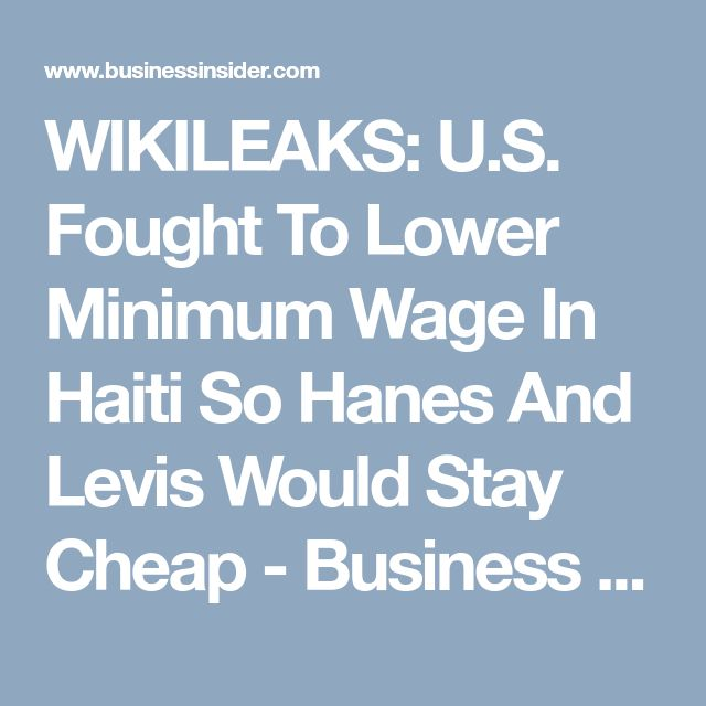 WIKILEAKS: U.S. Fought To Lower Minimum Wage In Haiti So Hanes And Levis Would Stay Cheap - Business Insider