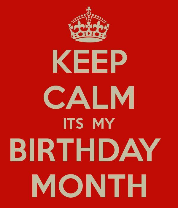 KEEP CALM ITS  MY BIRTHDAY  MONTH