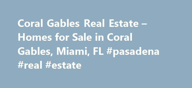 Coral Gables Real Estate – Homes for Sale in Coral Gables, Miami, FL #pasadena #real #estate http://real-estate.remmont.com/coral-gables-real-estate-homes-for-sale-in-coral-gables-miami-fl-pasadena-real-estate/  #coral gables real estate # More Property Records View More Neighborhoods Does the neighborhood matter? If you're looking for property in Coral Gables or anywhere else for that matter, it certainly does. The right neighborhood is what makes a house a home, which is why realtor.com…