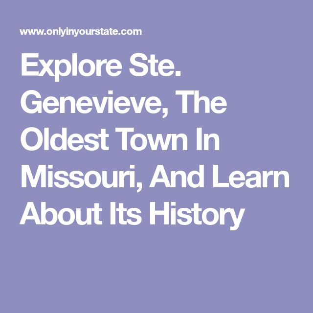 Explore Ste. Genevieve, The Oldest Town In Missouri, And Learn About Its History