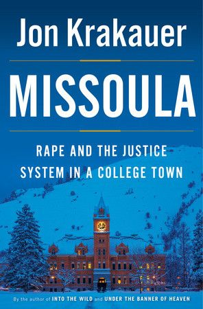 Missoula: Rape and the Justice System in a College Town by John Krakauer