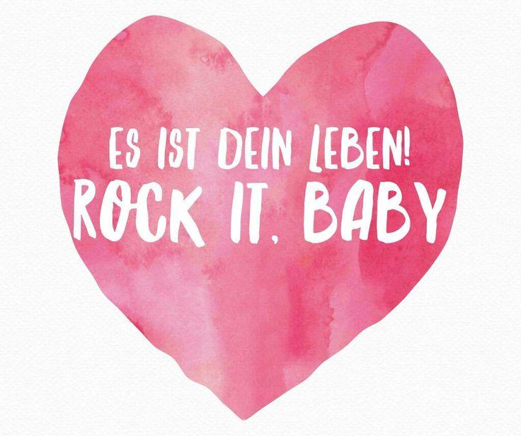 Es ist dein leben. Rock it baby!