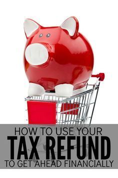 How to Use your Tax Refund to Get Ahead Financially