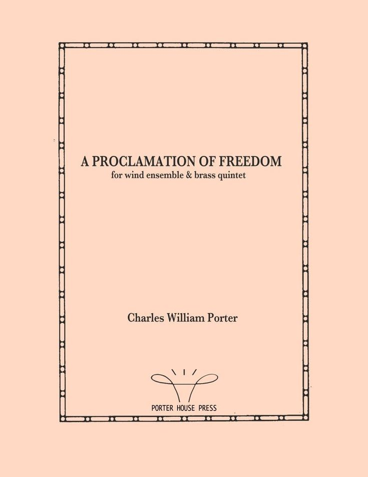 �A Proclamation of Freedom� for wind ensemble & brass quintet (digital download) Written for and premiered by the Dallas Brass in 2009.