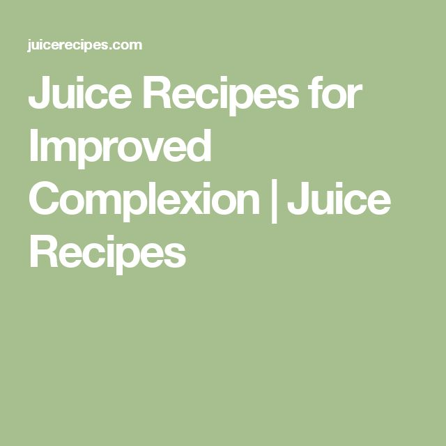 Juice Recipes for Improved Complexion | Juice Recipes