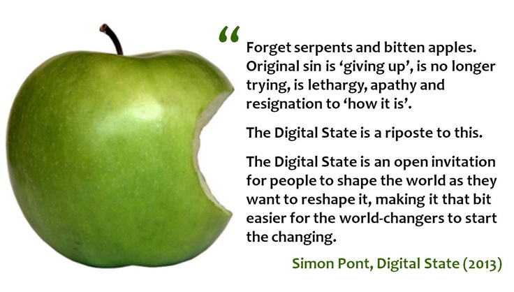 The Digital State is an open invitation for people to shape the world as they want to reshape it, making it that bit easier for the world-changers to start the changing.