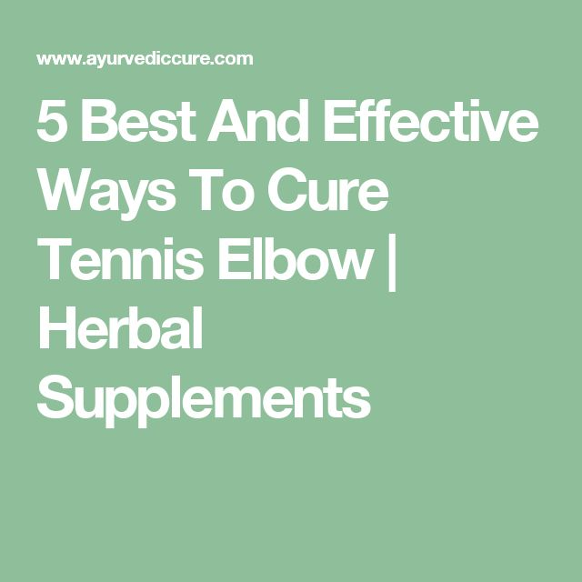 5 Best And Effective Ways To Cure Tennis Elbow | Herbal Supplements