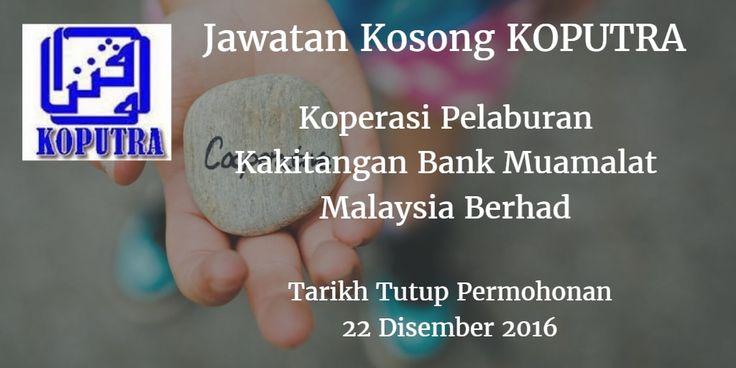 Koperasi Pelaburan Kakitangan Bank Muamalat Malaysia Berhad Jawatan Kosong KOPUTRA 22 Disember 2016  Koperasi Pelaburan Kakitangan Bank Muamalat Malaysia Berhad (KOPUTRA) mencari calon-calon yang sesuai untuk mengisi kekosongan jawatan KOPUTRA terkini 2016.  Jawatan Kosong KOPUTRA 22 Disember 2016  Warganegara Malaysia yang berminat bekerja diKoperasi Pelaburan Kakitangan Bank Muamalat Malaysia Berhad (KOPUTRA) dan berkelayakan dipelawa untuk memohon sekarang juga. Jawatan Kosong KOPUTRA…