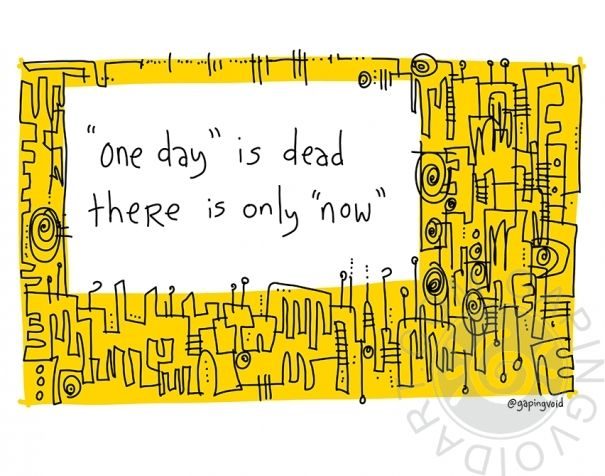 One Day is Dead   gapingvoid art
