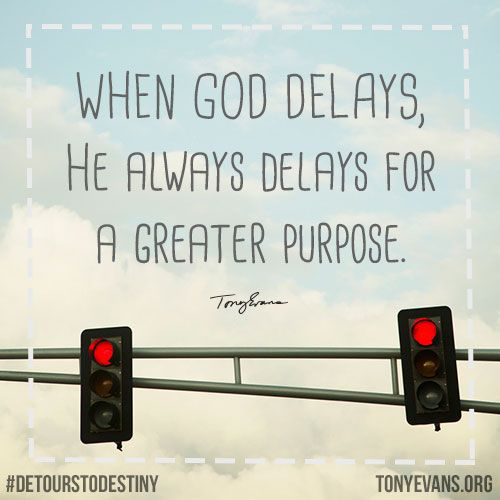 When God delays. He always delays for a greater purpose.