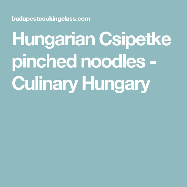 Hungarian Csipetke pinched noodles - Culinary Hungary