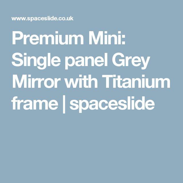 Premium Mini: Single panel Grey Mirror with Titanium frame | spaceslide