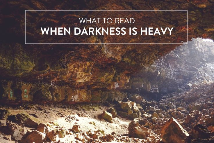 What to Read When Darkness is Heavy   helloHOPE Encouragement