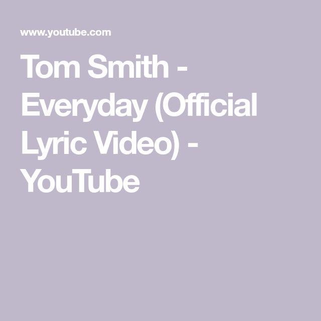 Tom Smith Everyday Official Lyric Video Youtube Lyrics