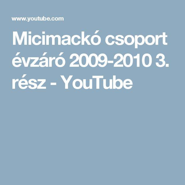 Micimackó csoport évzáró 2009-2010 3. rész - YouTube