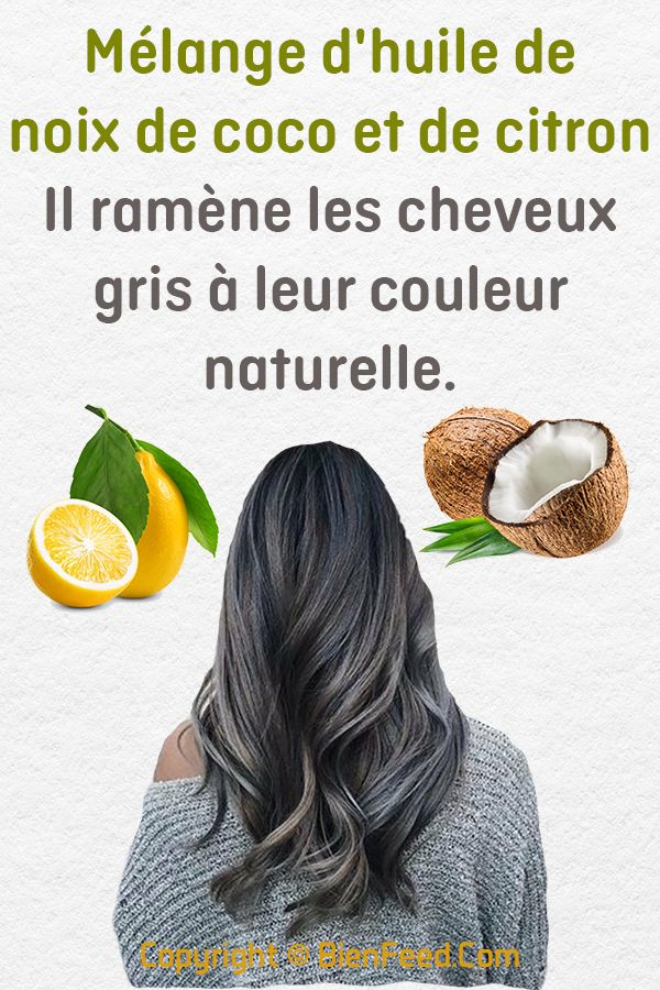 Mélange d'huile de noix de coco et de citron : Il ramène les cheveux gris à leur couleur naturelle.