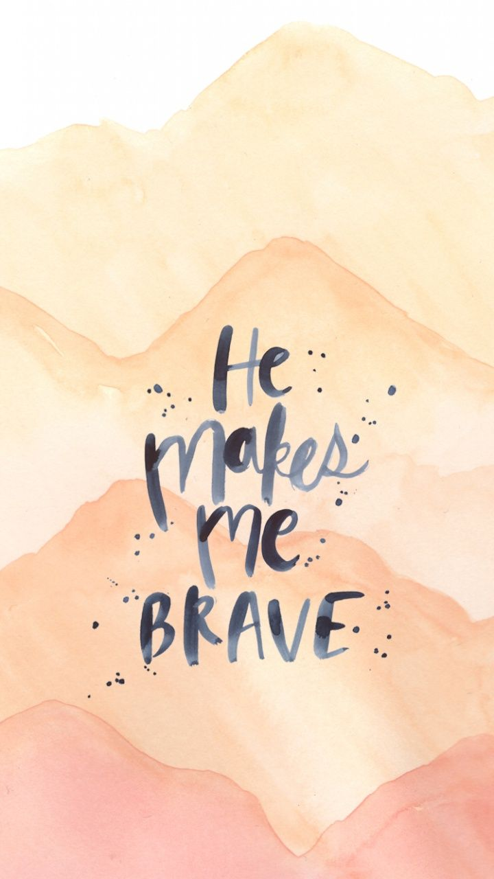He makes me brave. iPhone wallpapers quotes about him, love and be brave. Repin to share.