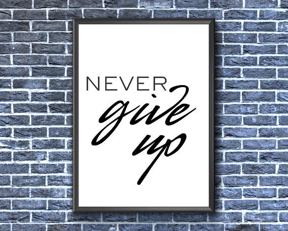 Never Give Up Print  Never Give Up Wall Art  Motivational