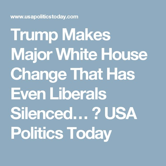 Trump Makes Major White House Change That Has Even Liberals Silenced… ⋆ USA Politics Today