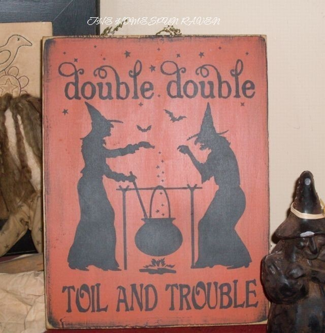 Double Double Toil and Trouble Primitive Handpainted WOod Witch Halloween Sign Plaque BRAND NEW DESIGN 2009. $22.00, via Etsy.